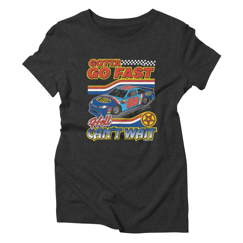 GOTTA GO FAST / HELL CAN'T WAIT Women's Triblend T-Shirt by Teenage Stepdad