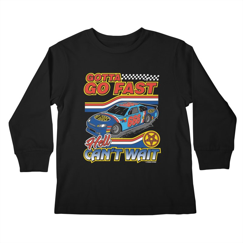 GOTTA GO FAST / HELL CAN'T WAIT Kids Longsleeve T-Shirt by Teenage Stepdad