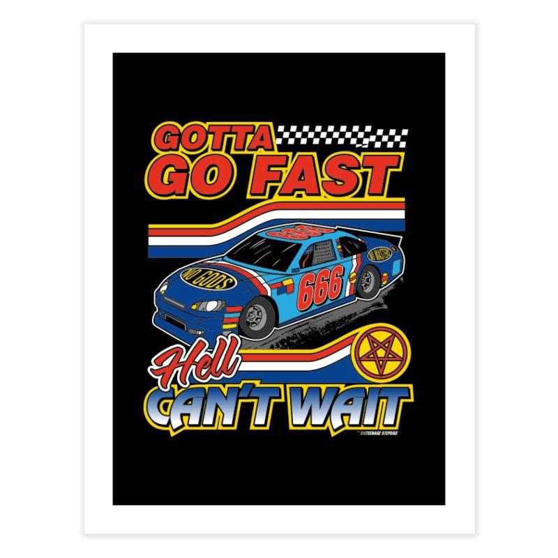 GOTTA GO FAST / HELL CAN'T WAIT Home Fine Art Print by Teenage Stepdad
