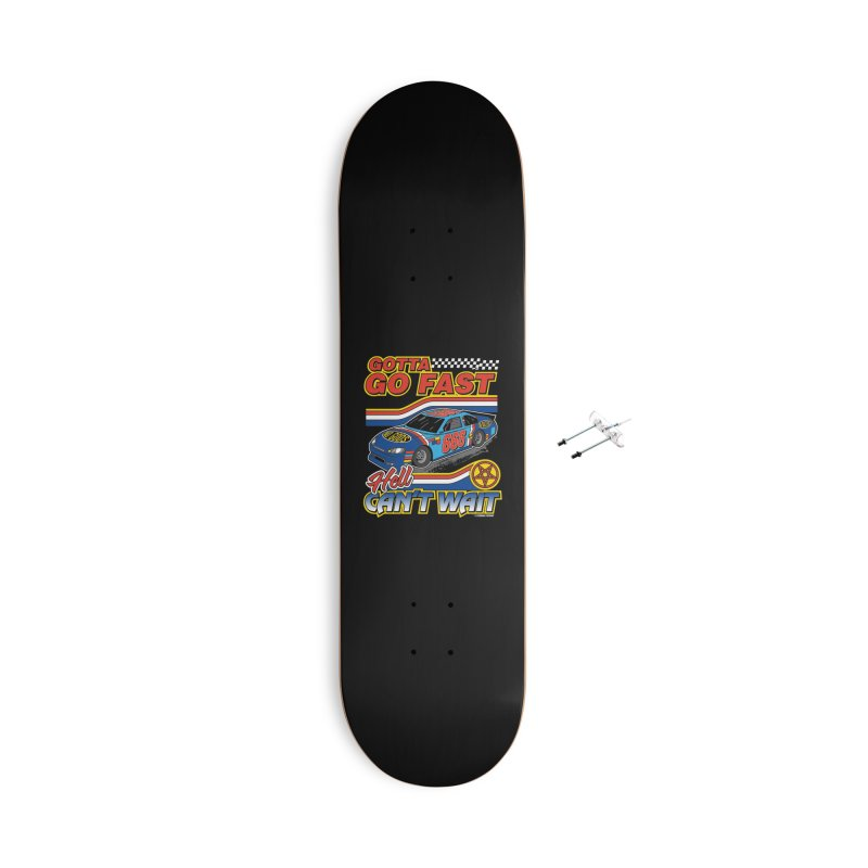 GOTTA GO FAST / HELL CAN'T WAIT Accessories With Hanging Hardware Skateboard by Teenage Stepdad