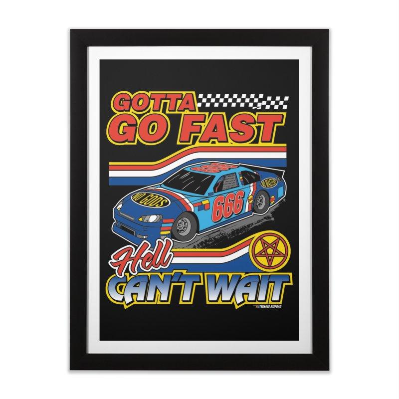 GOTTA GO FAST / HELL CAN'T WAIT Home Framed Fine Art Print by Teenage Stepdad