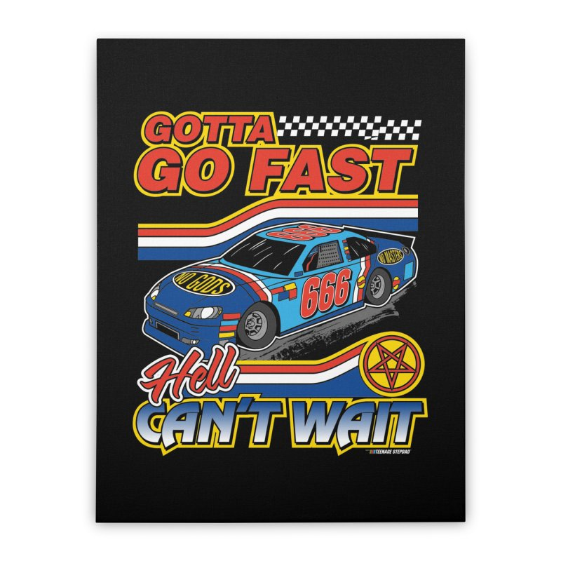 GOTTA GO FAST / HELL CAN'T WAIT Home Stretched Canvas by Teenage Stepdad