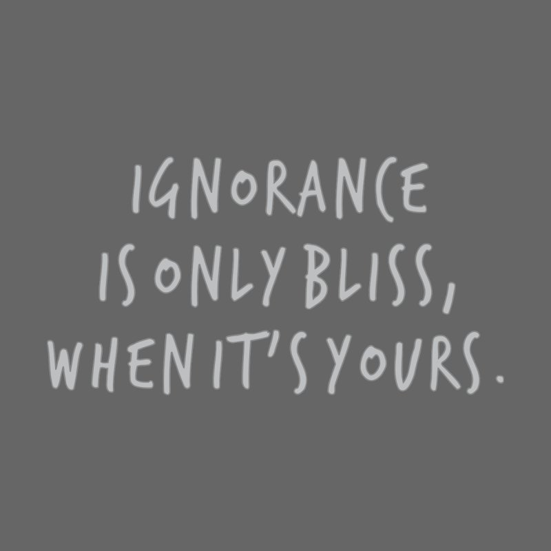 Ignorance Is Not Bliss by Tee Panic T-Shirt Shop by Muzehack