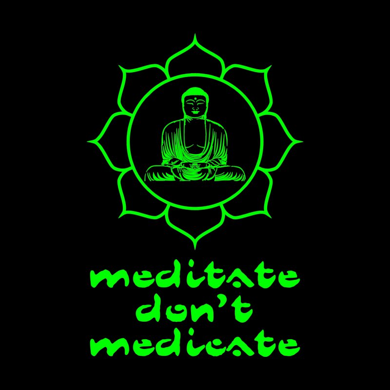 Meditate Don't Medicate by Tee Panic T-Shirt Shop by Muzehack