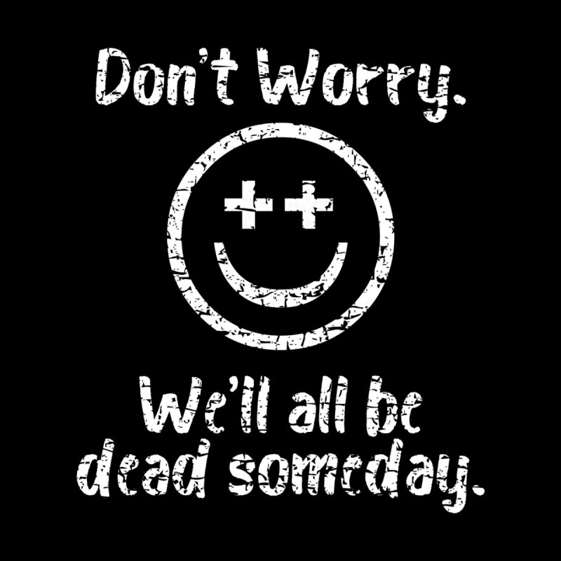 Don't Worry Nihilist T-Shirt by Tee Panic T-Shirt Shop by Muzehack