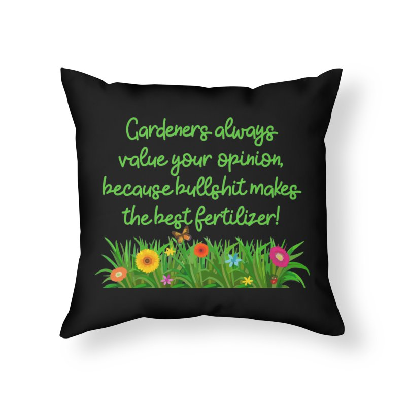Garderners Value Your Opinion T-shirt Home Throw Pillow by Tee Panic T-Shirt Shop by Muzehack