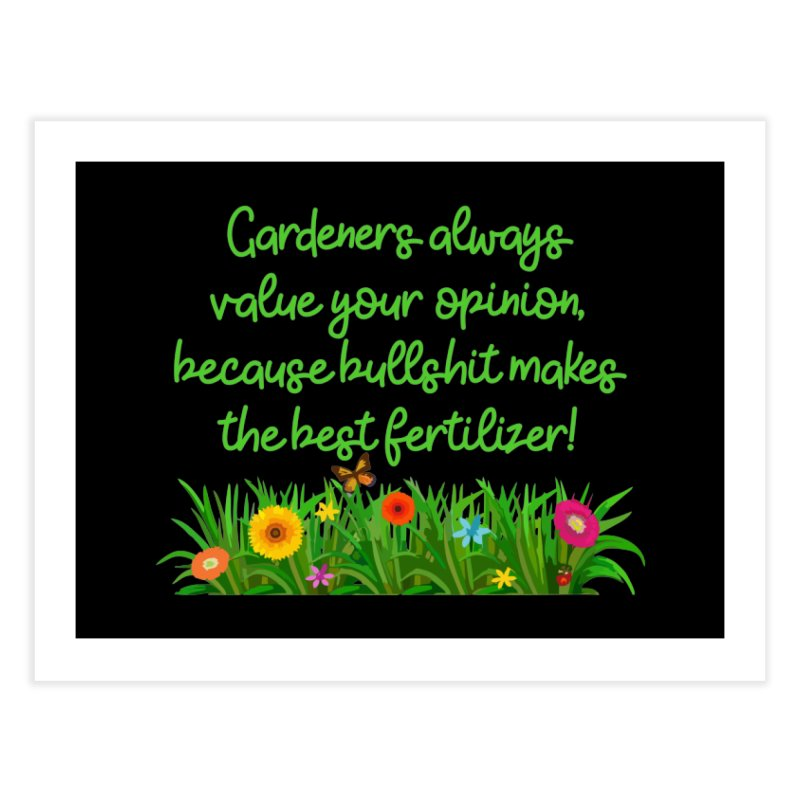 Garderners Value Your Opinion T-shirt Home Fine Art Print by Tee Panic T-Shirt Shop by Muzehack