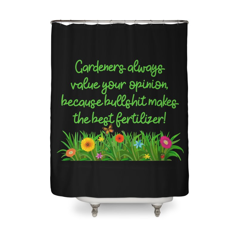 Garderners Value Your Opinion T-shirt Home Shower Curtain by Tee Panic T-Shirt Shop by Muzehack