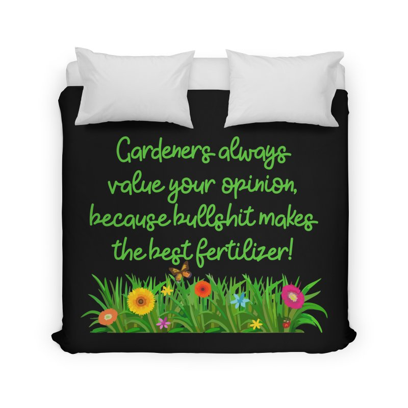 Garderners Value Your Opinion T-shirt Home Duvet by Tee Panic T-Shirt Shop by Muzehack