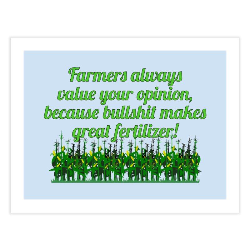 Farmer Bullshit Opinion T-shirt Home Fine Art Print by Tee Panic T-Shirt Shop by Muzehack