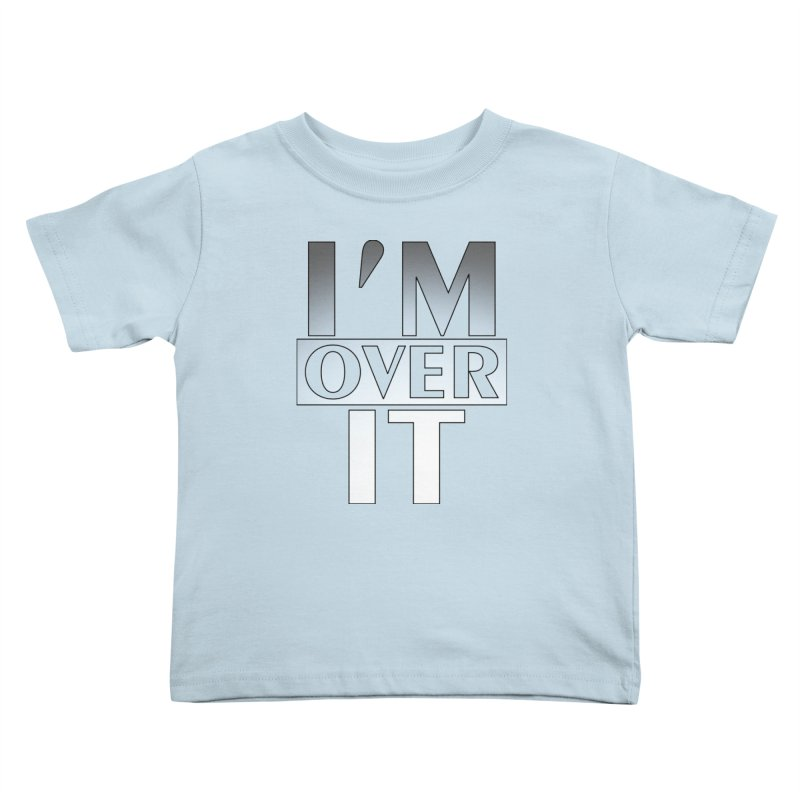I'm Over It T-shirt Kids Toddler T-Shirt by Tee Panic T-Shirt Shop by Muzehack