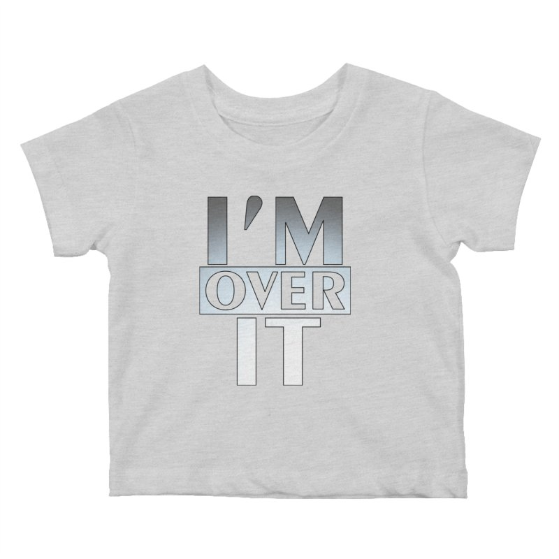 I'm Over It T-shirt Kids Baby T-Shirt by Tee Panic T-Shirt Shop by Muzehack