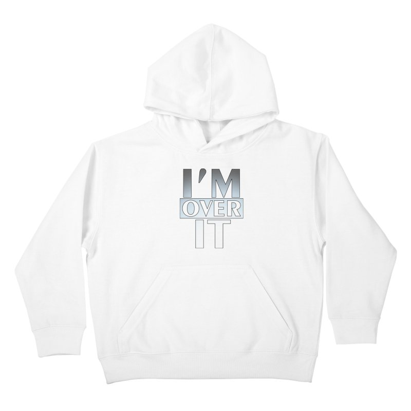 I'm Over It T-shirt Kids Pullover Hoody by Tee Panic T-Shirt Shop by Muzehack