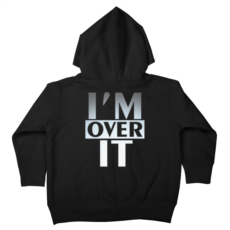 I'm Over It T-shirt Kids Toddler Zip-Up Hoody by Tee Panic T-Shirt Shop by Muzehack