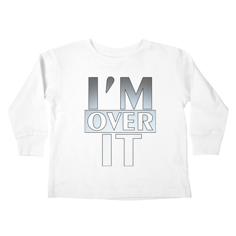 I'm Over It T-shirt Kids Toddler Longsleeve T-Shirt by Tee Panic T-Shirt Shop by Muzehack