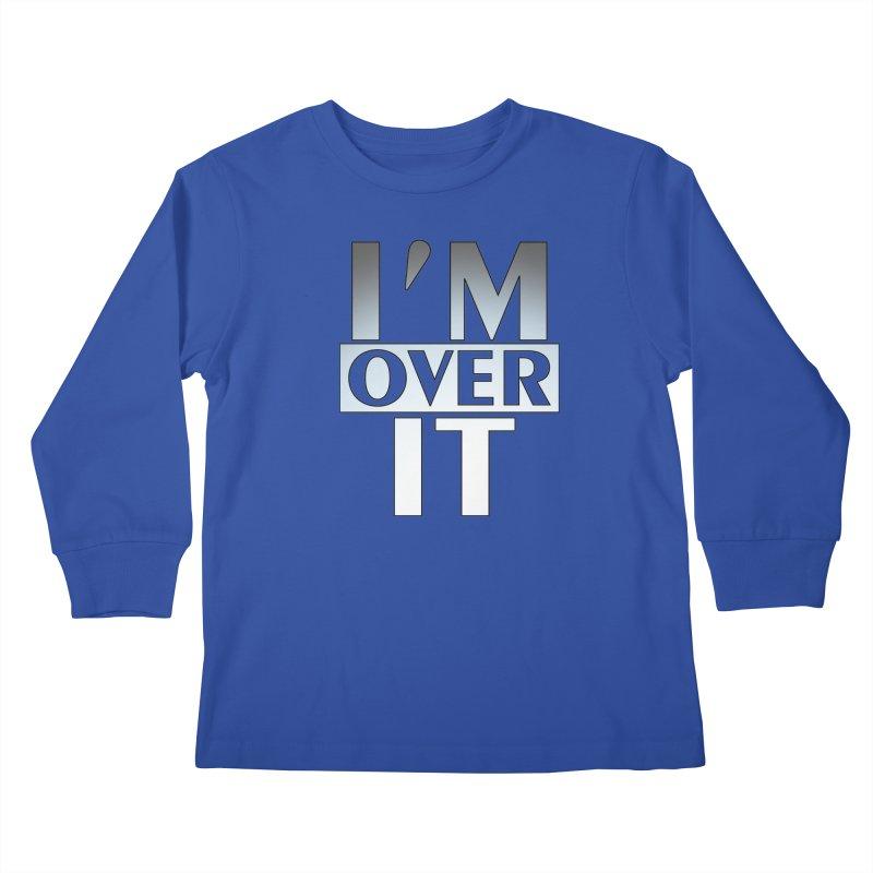 I'm Over It T-shirt Kids Longsleeve T-Shirt by Tee Panic T-Shirt Shop by Muzehack