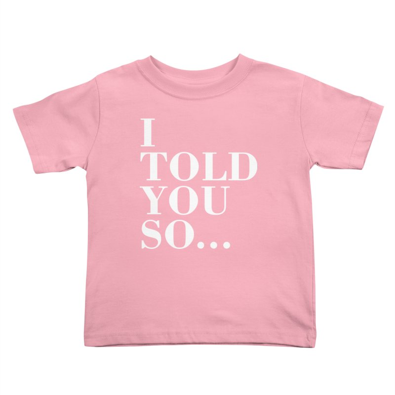 I Told You So T-shirt Kids Toddler T-Shirt by Tee Panic T-Shirt Shop by Muzehack