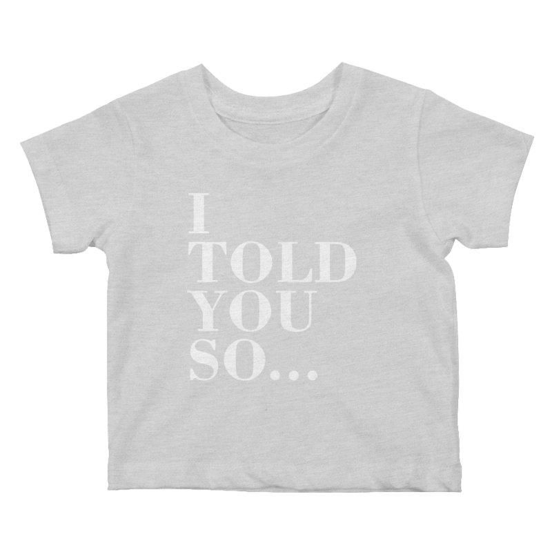 I Told You So T-shirt Kids Baby T-Shirt by Tee Panic T-Shirt Shop by Muzehack