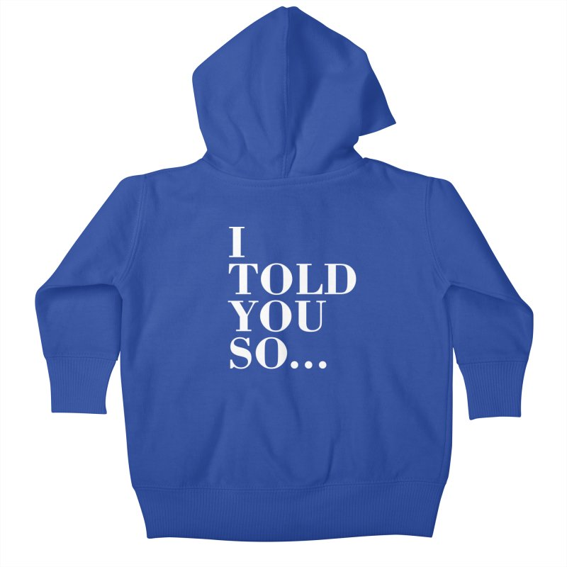 I Told You So T-shirt Kids Baby Zip-Up Hoody by Tee Panic T-Shirt Shop by Muzehack