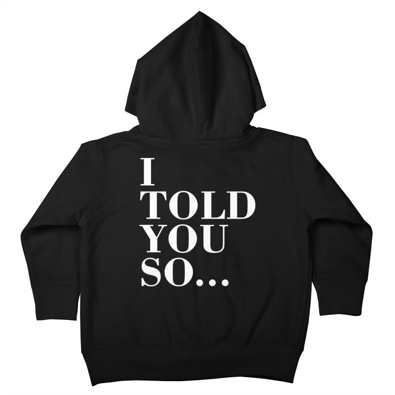 I Told You So T-shirt Kids Toddler Zip-Up Hoody by Tee Panic T-Shirt Shop by Muzehack