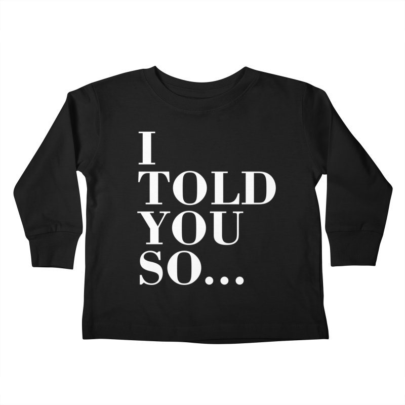 I Told You So T-shirt Kids Toddler Longsleeve T-Shirt by Tee Panic T-Shirt Shop by Muzehack