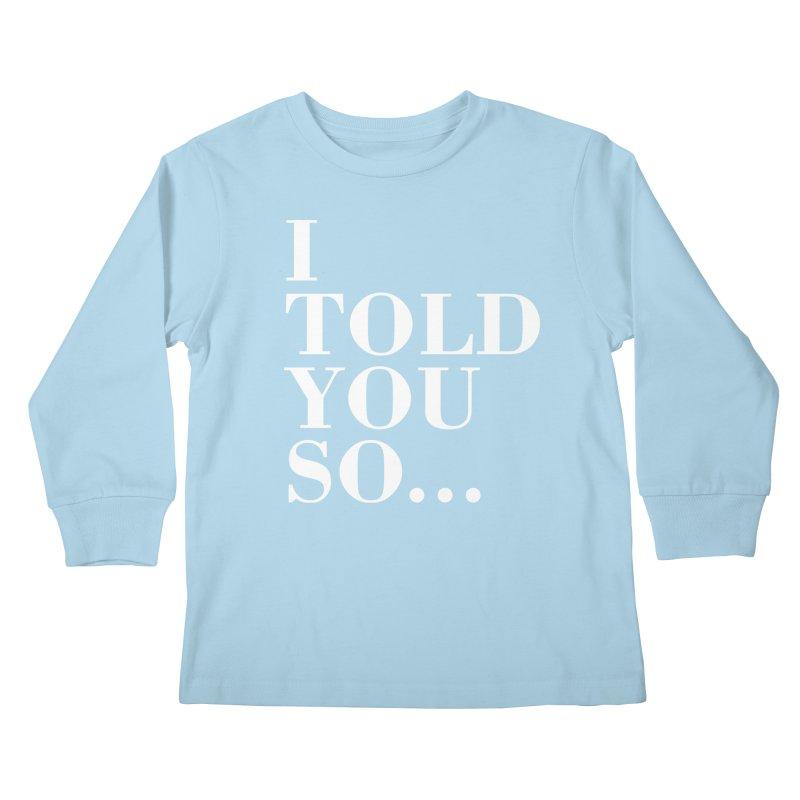 I Told You So T-shirt Kids Longsleeve T-Shirt by Tee Panic T-Shirt Shop by Muzehack
