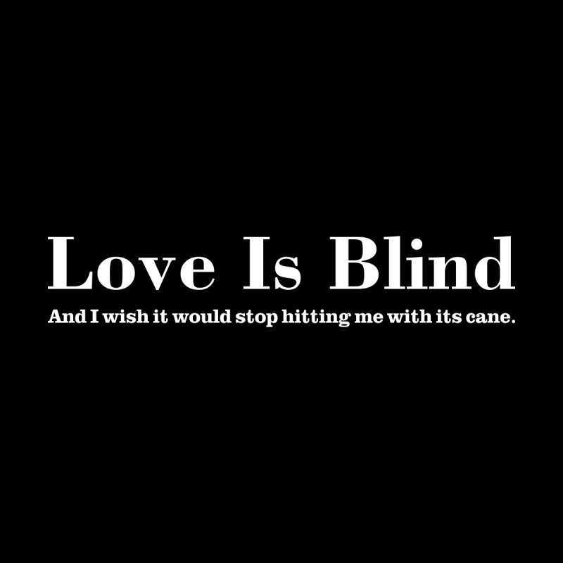 Love Is Blind T-shirt by Tee Panic T-Shirt Shop by Muzehack