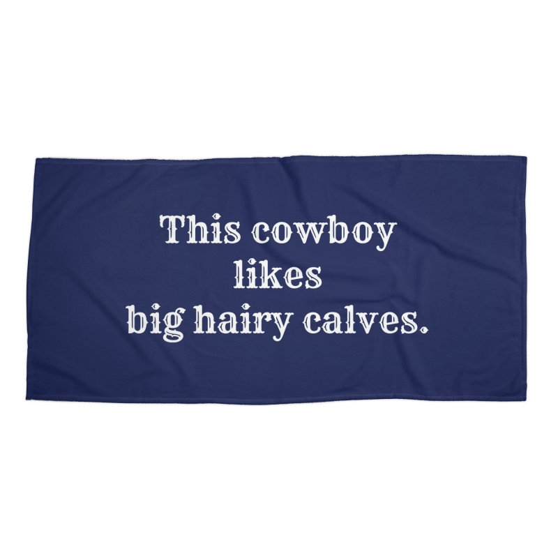 Cowboys Like Big Hairy Calves T-shirt Accessories Beach Towel by Tee Panic T-Shirt Shop by Muzehack