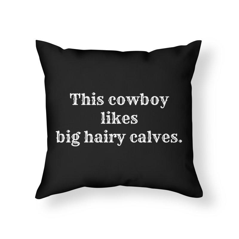 Cowboys Like Big Hairy Calves T-shirt Home Throw Pillow by Tee Panic T-Shirt Shop by Muzehack