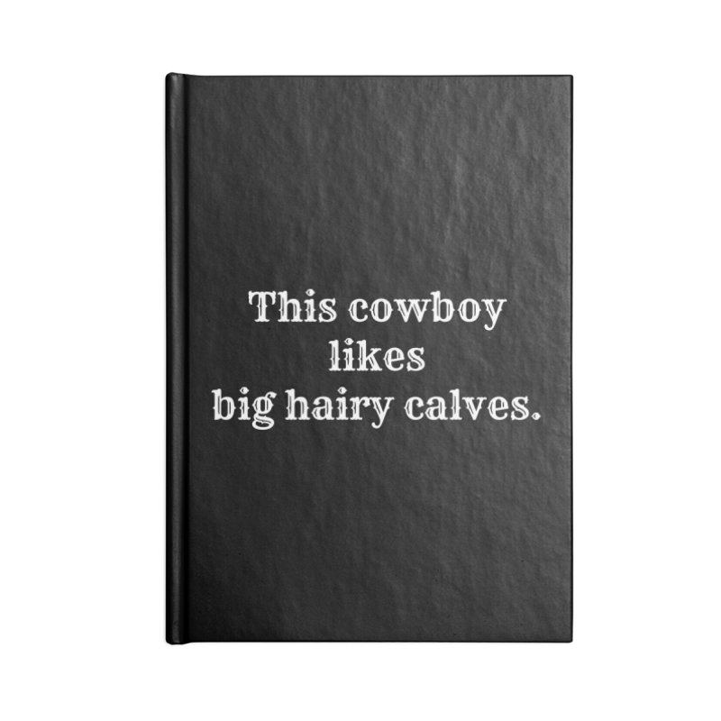 Cowboys Like Big Hairy Calves T-shirt Accessories Notebook by Tee Panic T-Shirt Shop by Muzehack