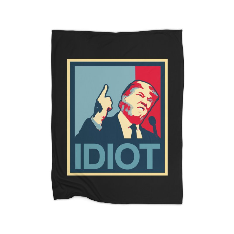 Trump Idiot T-shirt Home Blanket by Tee Panic T-Shirt Shop by Muzehack