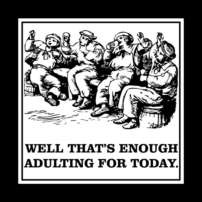 That's Enough Adulting T-shirt by Tee Panic T-Shirt Shop by Muzehack