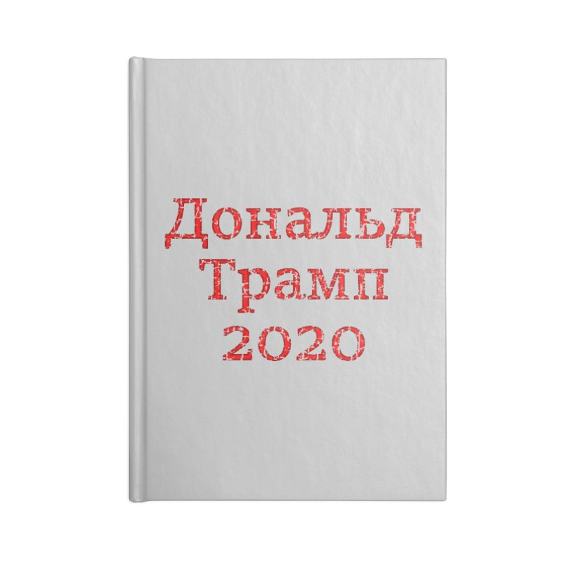 Donald Trump 2020 in Russian T-shirt Accessories Notebook by Tee Panic T-Shirt Shop by Muzehack