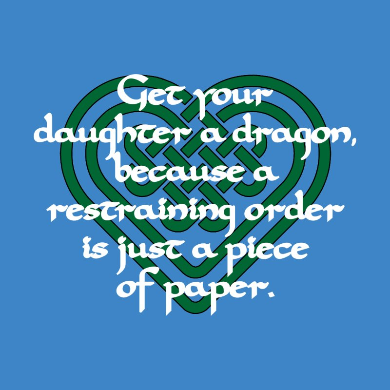 Get Your Daughter A Dragon T-Shirt by Tee Panic T-Shirt Shop by Muzehack