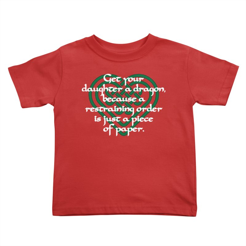 Get Your Daughter A Dragon T-Shirt Kids Toddler T-Shirt by Tee Panic T-Shirt Shop by Muzehack
