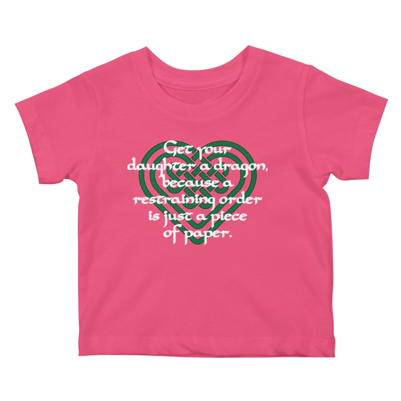 Get Your Daughter A Dragon T-Shirt Kids Baby T-Shirt by Tee Panic T-Shirt Shop by Muzehack