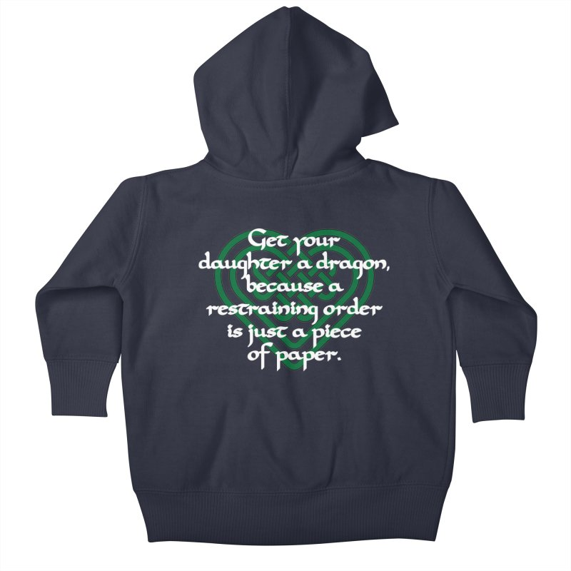 Get Your Daughter A Dragon T-Shirt Kids Baby Zip-Up Hoody by Tee Panic T-Shirt Shop by Muzehack