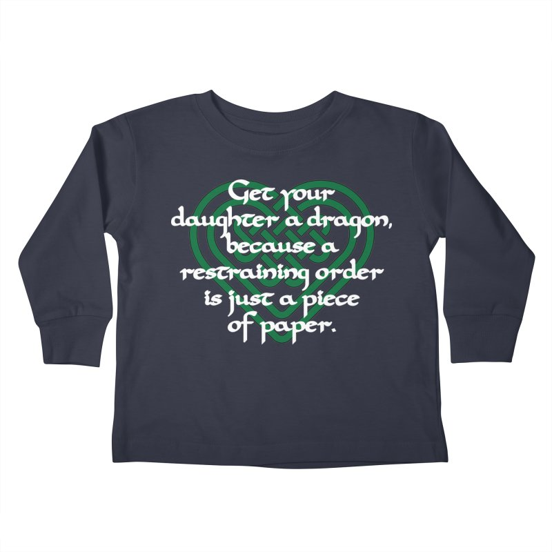 Get Your Daughter A Dragon T-Shirt Kids Toddler Longsleeve T-Shirt by Tee Panic T-Shirt Shop by Muzehack