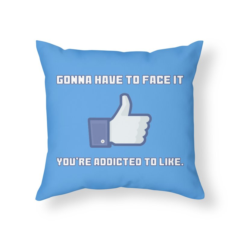 Facebook Addicted To Like T-shirt Home Throw Pillow by Tee Panic T-Shirt Shop by Muzehack