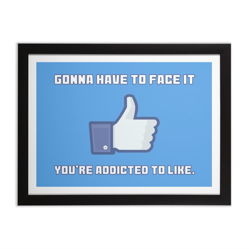 Facebook Addicted To Like T-shirt Home Framed Fine Art Print by Tee Panic T-Shirt Shop by Muzehack