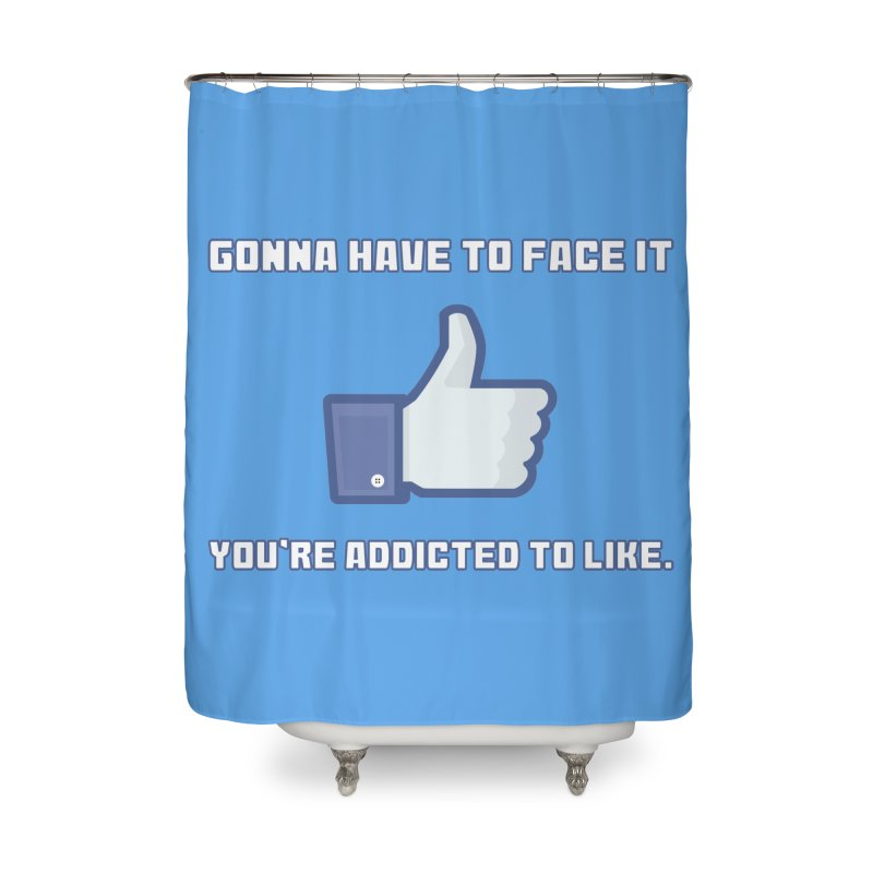 Facebook Addicted To Like T-shirt Home Shower Curtain by Tee Panic T-Shirt Shop by Muzehack