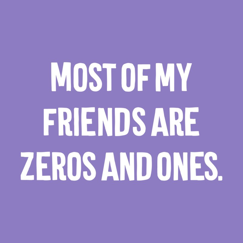 Most Of My Friends Are Zeros And Ones T-shirt None  by Tee Panic T-Shirt Shop by Muzehack