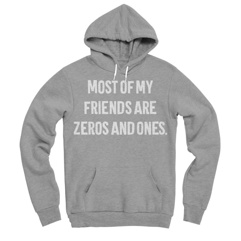 Most Of My Friends Are Zeros And Ones T-shirt Women's Sponge Fleece Pullover Hoody by Tee Panic T-Shirt Shop by Muzehack