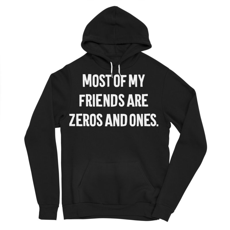 Most Of My Friends Are Zeros And Ones T-shirt Men's Sponge Fleece Pullover Hoody by Tee Panic T-Shirt Shop by Muzehack