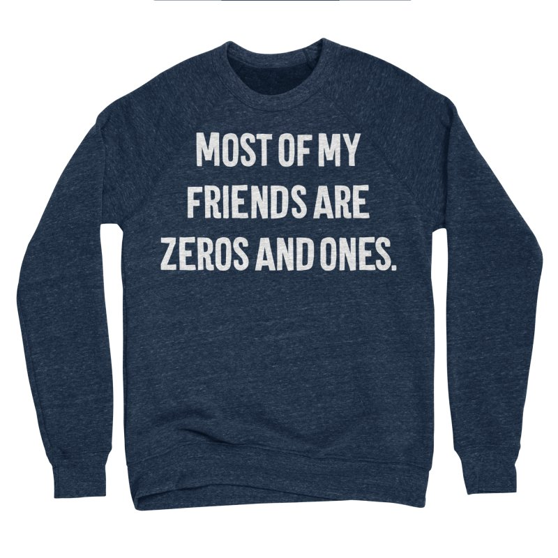 Most Of My Friends Are Zeros And Ones T-shirt Women's Sponge Fleece Sweatshirt by Tee Panic T-Shirt Shop by Muzehack