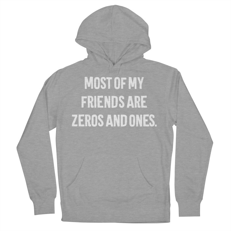 Most Of My Friends Are Zeros And Ones T-shirt Men's French Terry Pullover Hoody by Tee Panic T-Shirt Shop by Muzehack