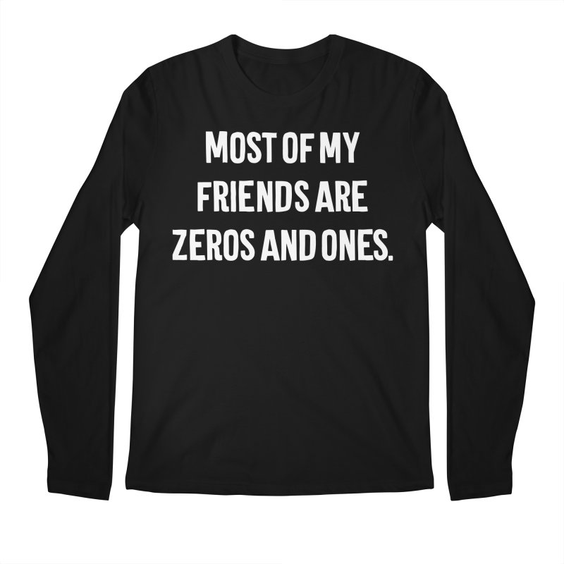 Most Of My Friends Are Zeros And Ones T-shirt Men's Regular Longsleeve T-Shirt by Tee Panic T-Shirt Shop by Muzehack