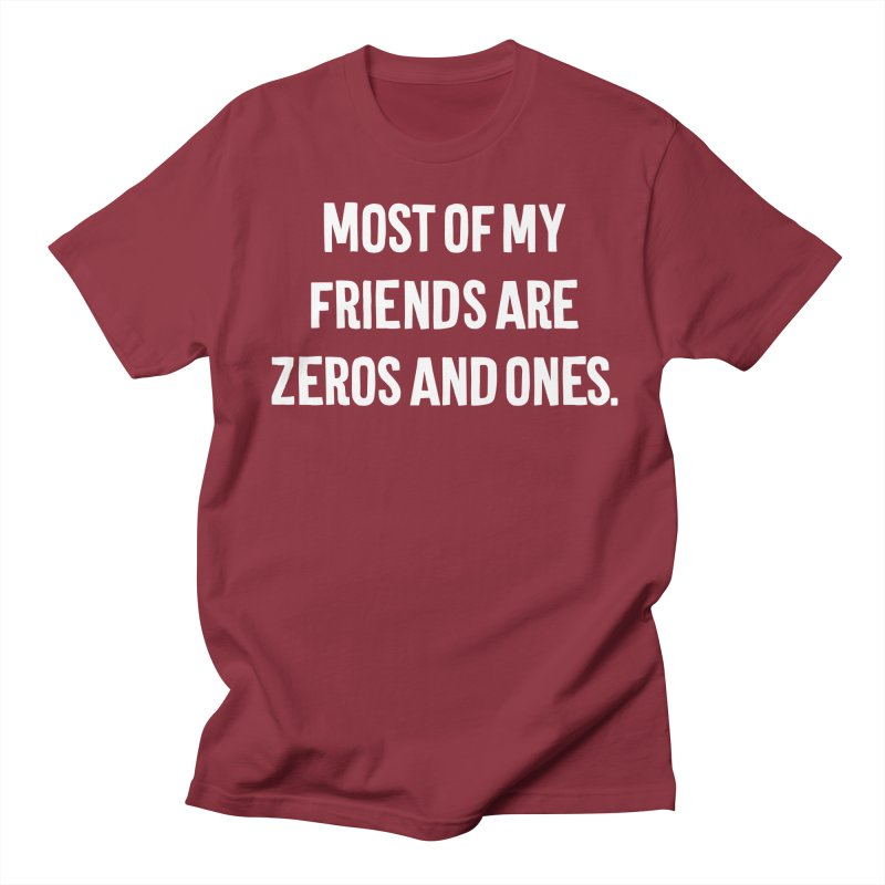 Most Of My Friends Are Zeros And Ones T-shirt Women's Regular Unisex T-Shirt by Tee Panic T-Shirt Shop by Muzehack
