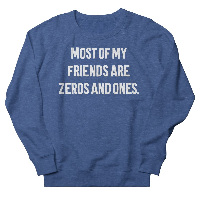 Most Of My Friends Are Zeros And Ones T-shirt Men's French Terry Sweatshirt by Tee Panic T-Shirt Shop by Muzehack