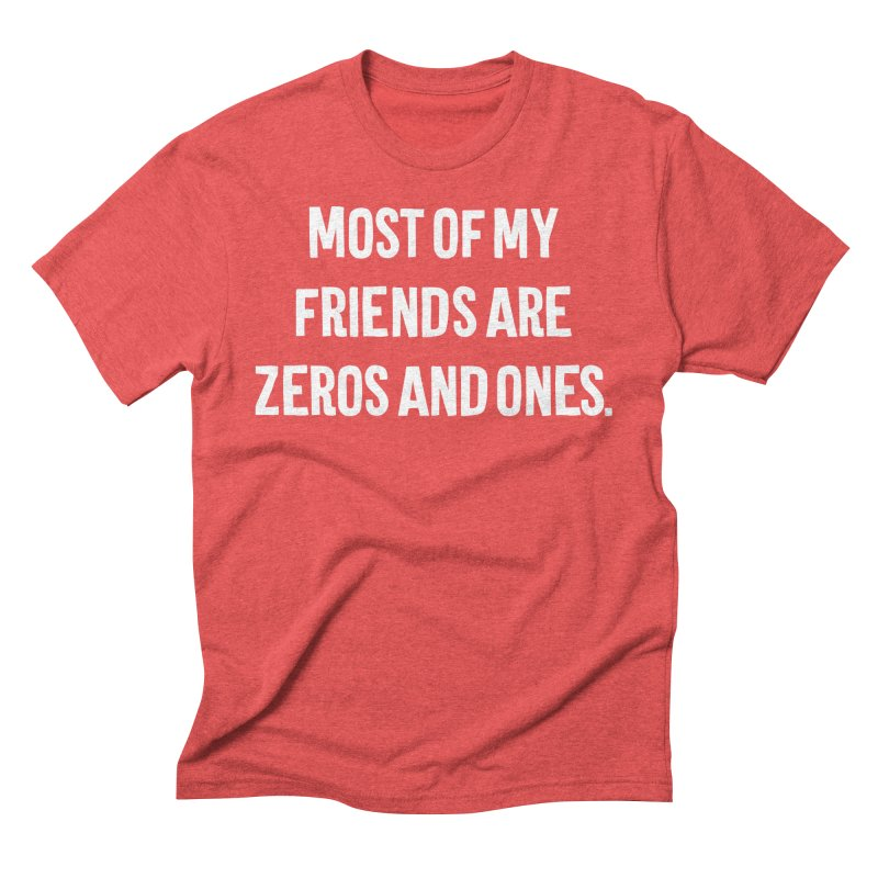 Most Of My Friends Are Zeros And Ones T-shirt Men's Triblend T-Shirt by Tee Panic T-Shirt Shop by Muzehack